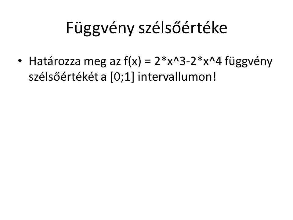 Függvény szélsőértéke • Határozza meg az f(x) = 2*x^3-2*x^4 függvény szélsőértékét a [0;1] intervallumon!