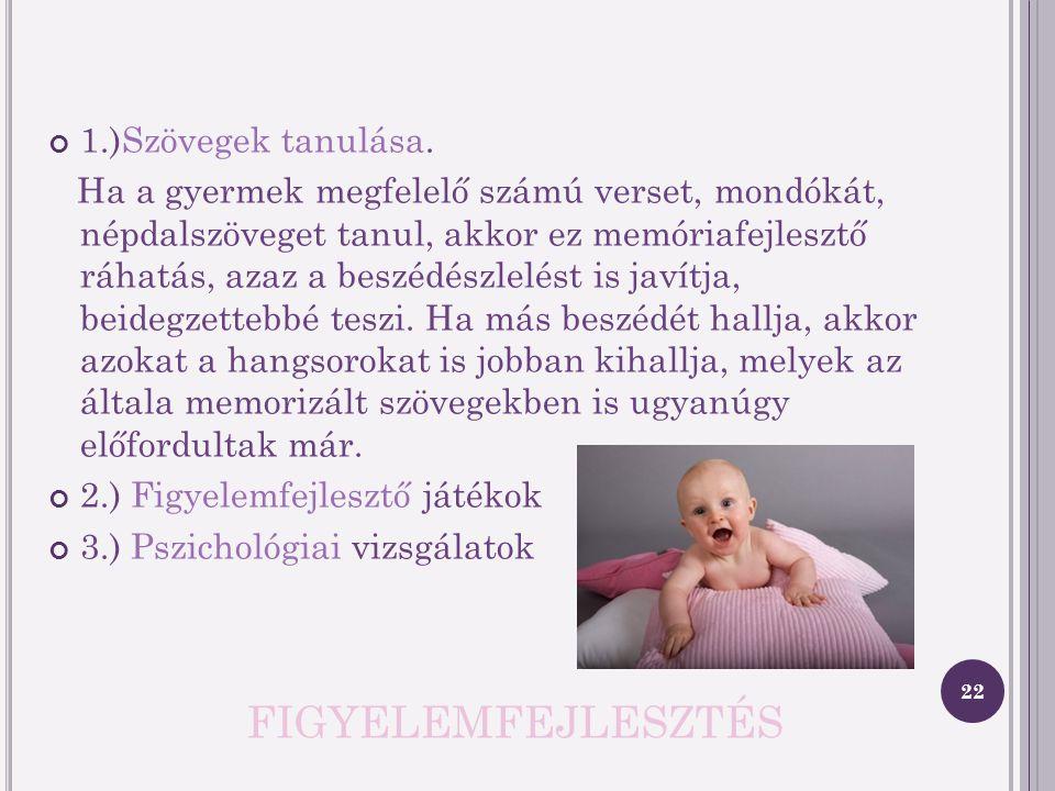 H OSSZÚ TÁVÚ, RÖVID TÁVÚ MEMÓRIA A kisgyermek még mielőtt gesztusokat, arcjátékokat játszana, testmozgást kifejezne, figyeli szüleinek, hozzá közel ál