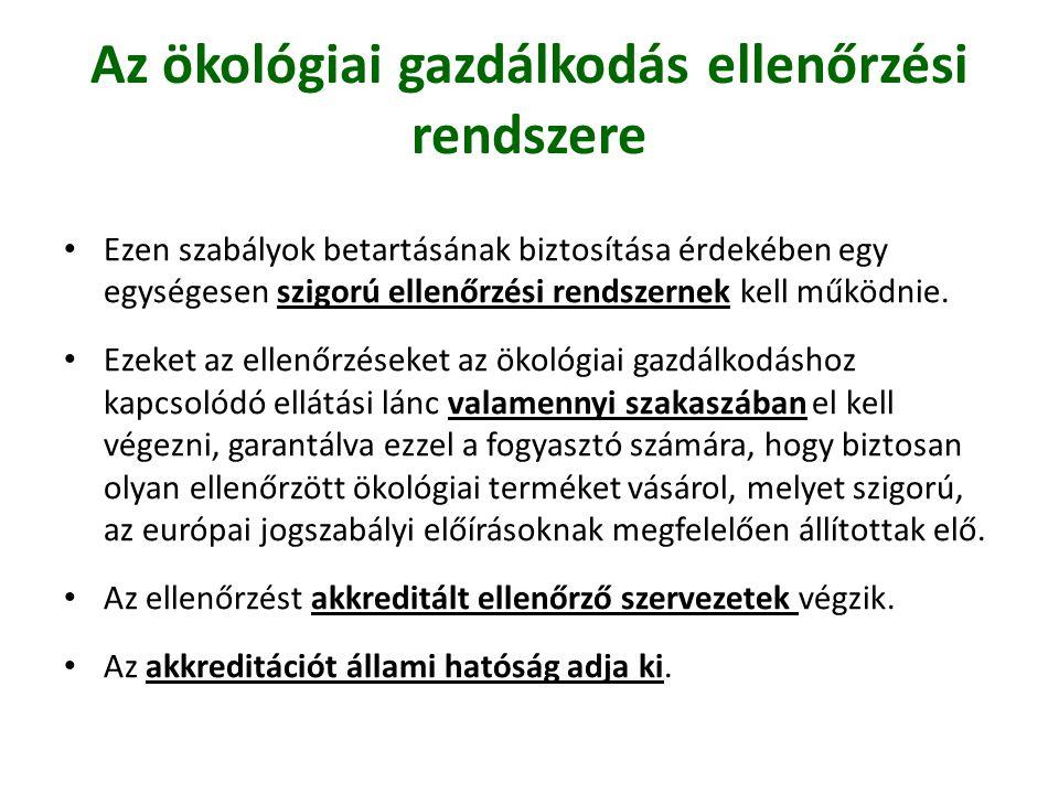Az ökológiai gazdálkodás ellenőrzési rendszere • Ezen szabályok betartásának biztosítása érdekében egy egységesen szigorú ellenőrzési rendszernek kell