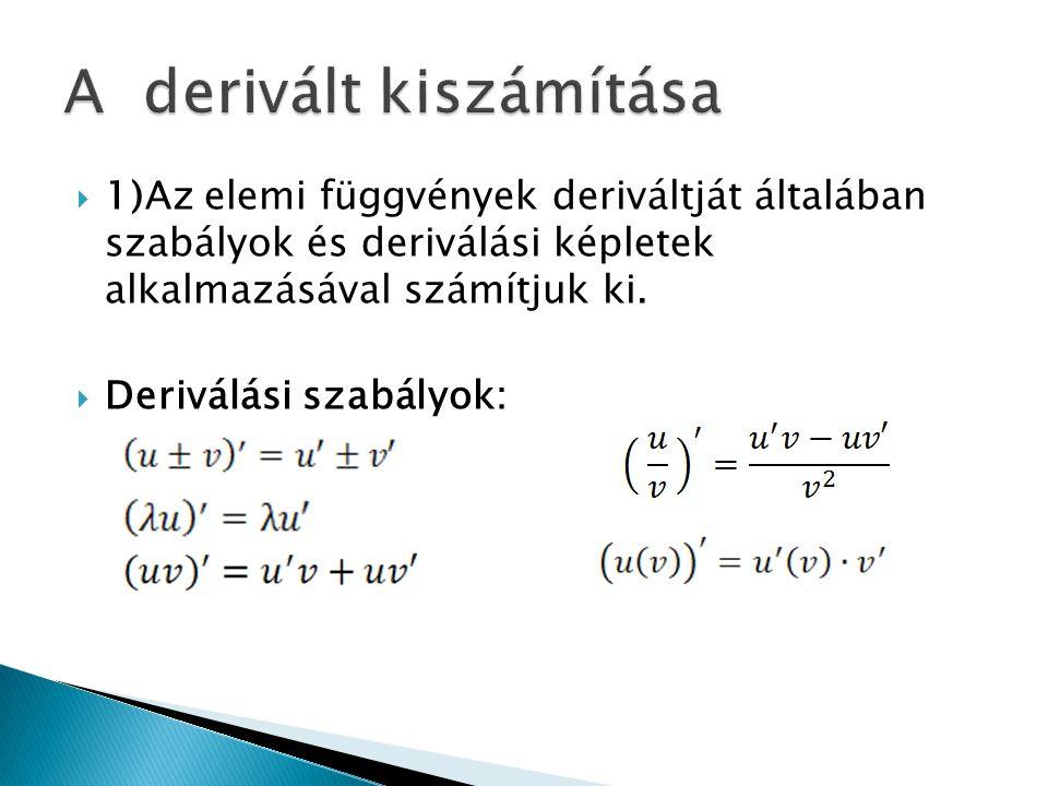  1)Az elemi függvények deriváltját általában szabályok és deriválási képletek alkalmazásával számítjuk ki.  Deriválási szabályok:
