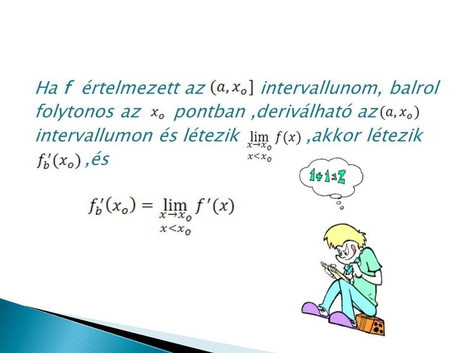 Ha f értelmezett az intervallunom, balrol folytonos az pontban,deriválható az intervallumon és létezik,akkor létezik,és