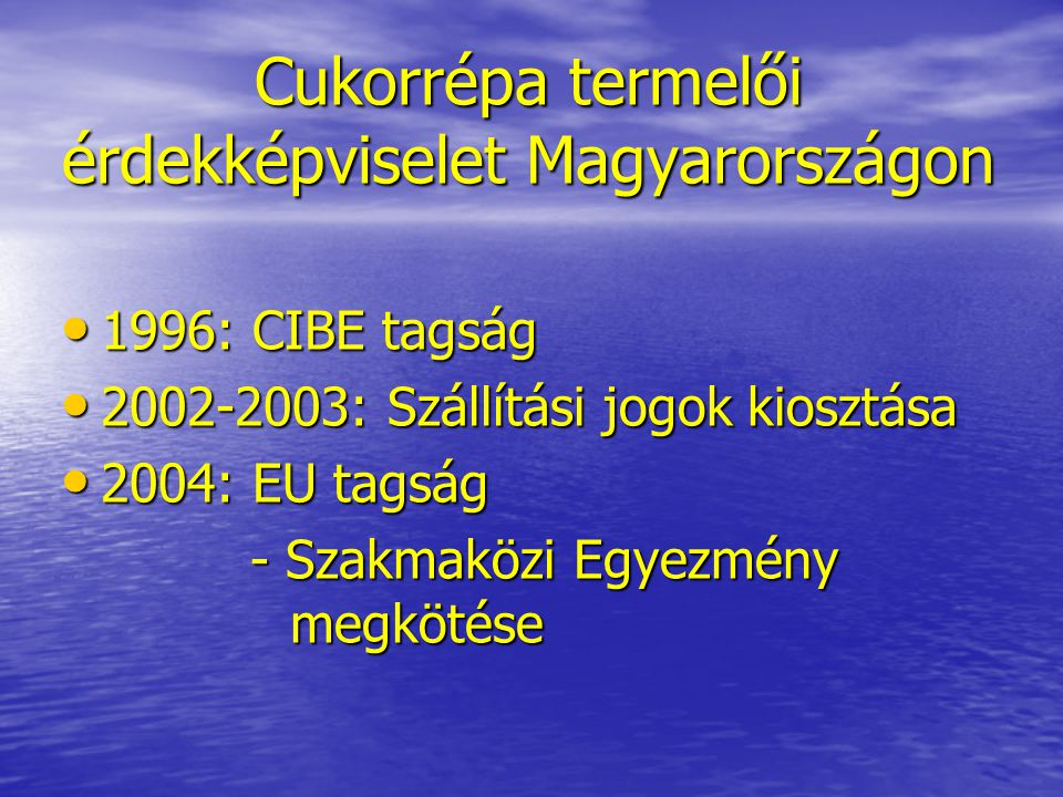 EU tagság - Cukor reform • Cukorkvóta a csatlakozáskor 2004: 401 684 t (400 454 t A, 1 230 t B) Cukorkvóta lemondás: • 2006 ősz: Eastern Sugar 108 093 t • 2007 ősz-2008 tavasz: Mátra Cukor (NZ) 146 454 t Magyar Cukor (Agrana) 46 714 t