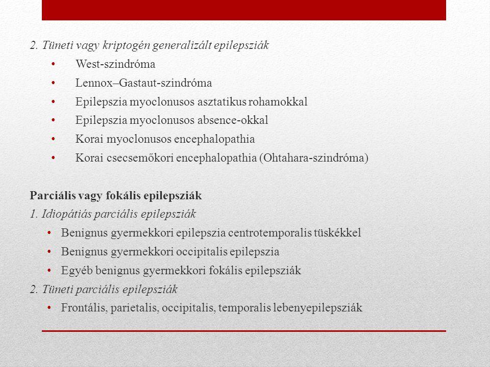2. Tüneti vagy kriptogén generalizált epilepsziák • West-szindróma • Lennox–Gastaut-szindróma • Epilepszia myoclonusos asztatikus rohamokkal • Epileps