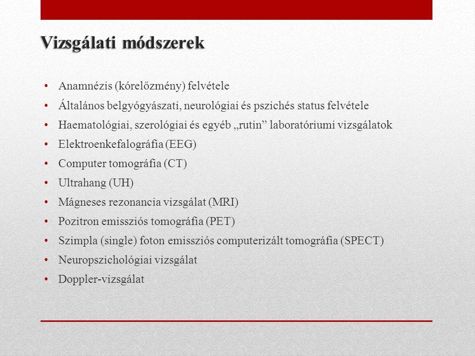Vizsgálati módszerek • Anamnézis (kórelőzmény) felvétele • Általános belgyógyászati, neurológiai és pszichés status felvétele • Haematológiai, szeroló