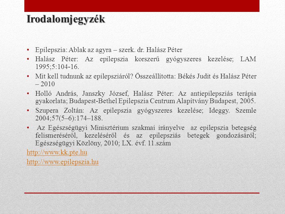 Irodalomjegyzék • Epilepszia: Ablak az agyra – szerk. dr. Halász Péter • Halász Péter: Az epilepszia korszerű gyógyszeres kezelése; LAM 1995;5:104-16.