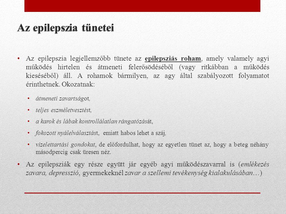 Az epilepszia tünetei • Az epilepszia legjellemzőbb tünete az epilepsziás roham, amely valamely agyi működés hirtelen és átmeneti felerősödéséből (vag