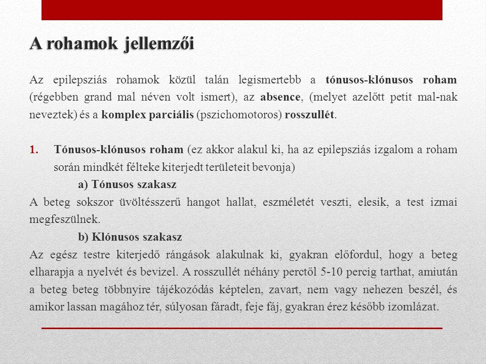 A rohamok jellemzői Az epilepsziás rohamok közül talán legismertebb a tónusos-klónusos roham (régebben grand mal néven volt ismert), az absence, (mely