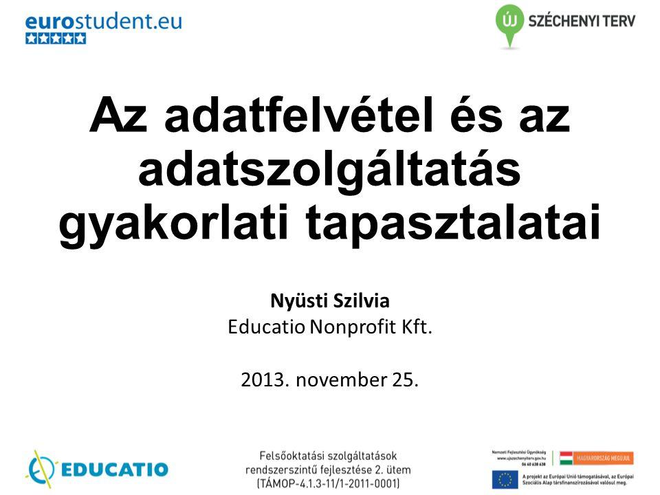 Az adatfelvétel és az adatszolgáltatás gyakorlati tapasztalatai Nyüsti Szilvia Educatio Nonprofit Kft. 2013. november 25.