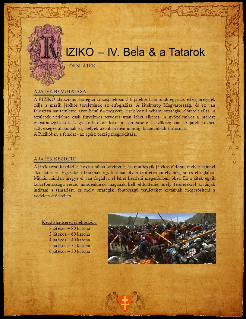 IZIKO – IV. Bela & a Tatarok / / / A JÁTÉK BEMUTATÁSA A RIZIKÓ klasszikus stratégiai társasjátékban 2-6 játékos háborúzik egymás ellen, melynek célja