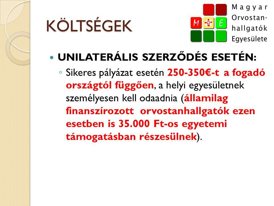 KÖLTSÉGEK  UNILATERÁLIS SZERZŐDÉS ESETÉN: ◦ Sikeres pályázat esetén 250-350€-t a fogadó országtól függően, a helyi egyesületnek személyesen kell odaa
