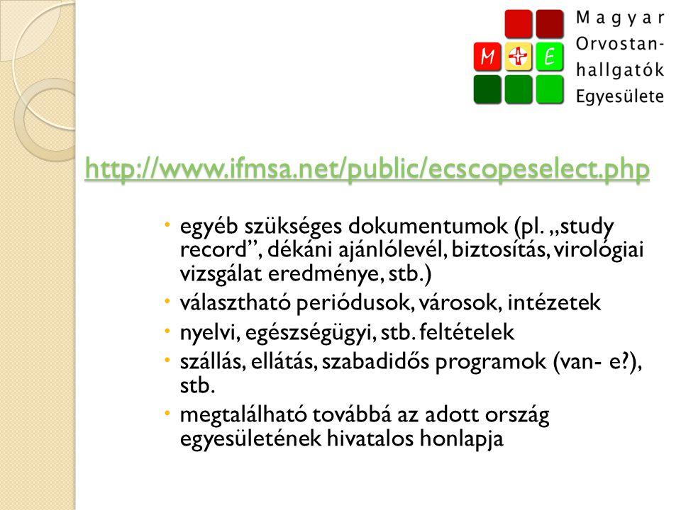 """http://www.ifmsa.net/public/ecscopeselect.php  egyéb szükséges dokumentumok (pl. """"study record"""", dékáni ajánlólevél, biztosítás, virológiai vizsgálat"""