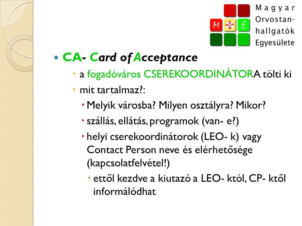  CA- Card of Acceptance  a fogadóváros CSEREKOORDINÁTORA tölti ki  mit tartalmaz?:  Melyik városba? Milyen osztályra? Mikor?  szállás, ellátás, p