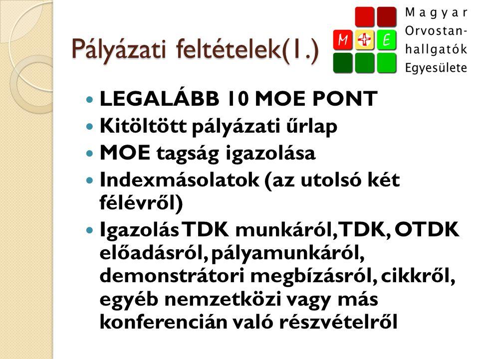 Pályázati feltételek(1.)  LEGALÁBB 10 MOE PONT  Kitöltött pályázati űrlap  MOE tagság igazolása  Indexmásolatok (az utolsó két félévről)  Igazolá