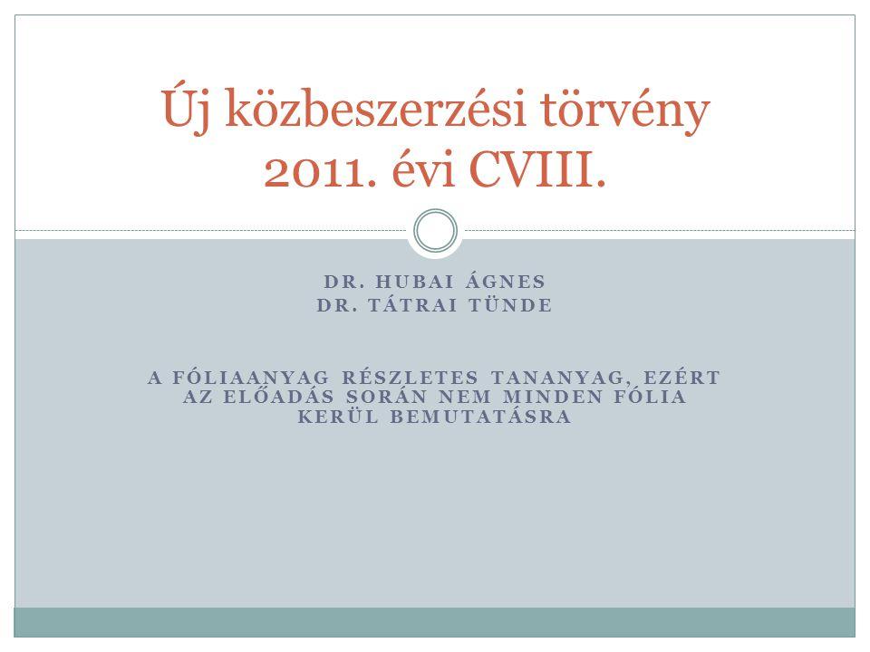 DR. HUBAI ÁGNES DR. TÁTRAI TÜNDE A FÓLIAANYAG RÉSZLETES TANANYAG, EZÉRT AZ ELŐADÁS SORÁN NEM MINDEN FÓLIA KERÜL BEMUTATÁSRA Új közbeszerzési törvény 2