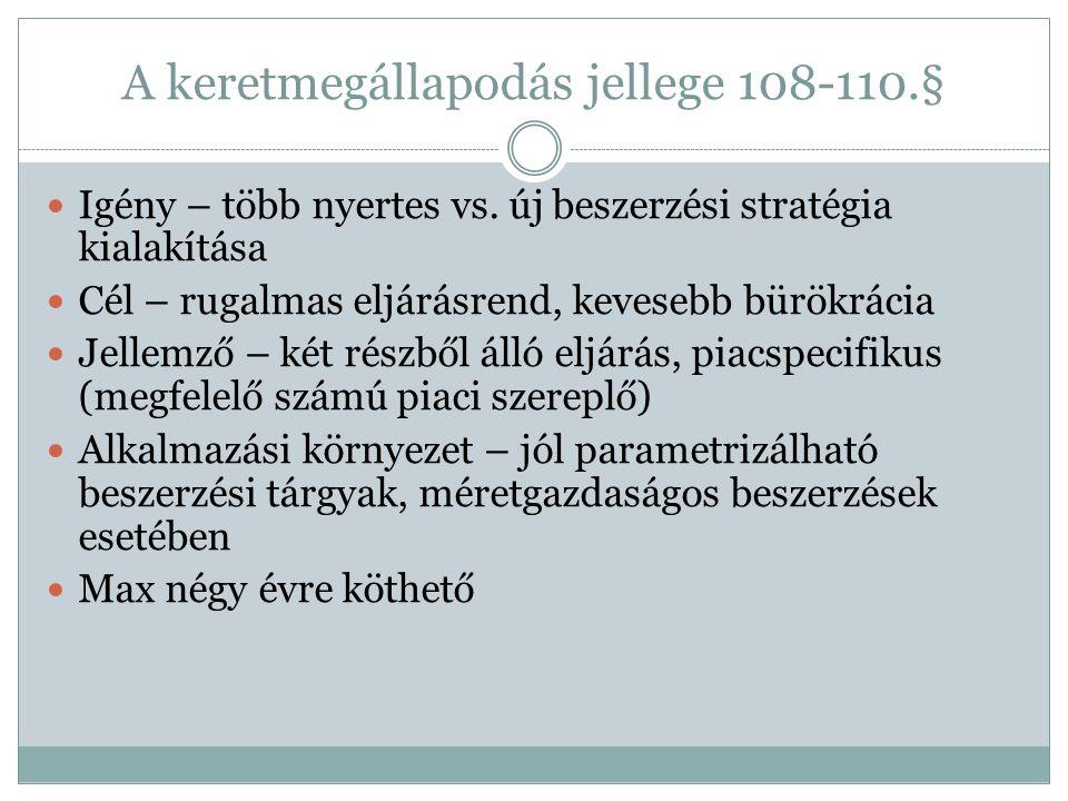 A keretmegállapodás jellege 108-110.§  Igény – több nyertes vs. új beszerzési stratégia kialakítása  Cél – rugalmas eljárásrend, kevesebb bürökrácia