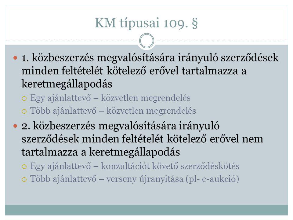 KM típusai 109. §  1. közbeszerzés megvalósítására irányuló szerződések minden feltételét kötelező erővel tartalmazza a keretmegállapodás  Egy ajánl