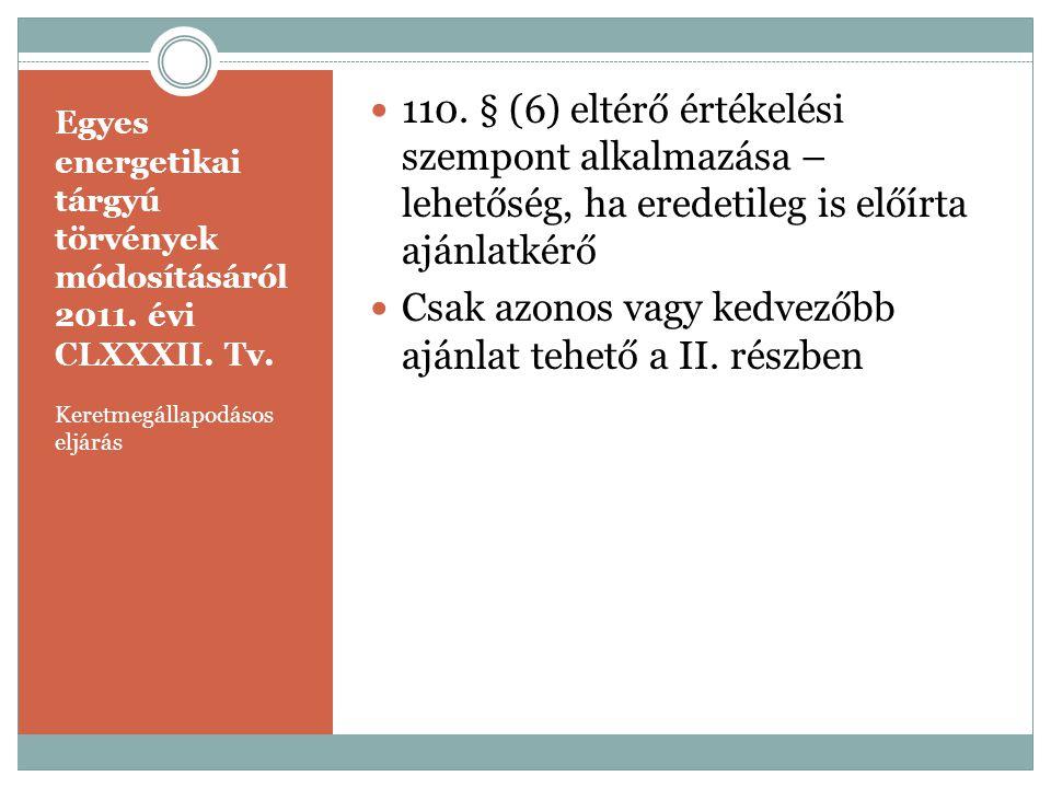 Egyes energetikai tárgyú törvények módosításáról 2011. évi CLXXXII. Tv. Keretmegállapodásos eljárás  110. § (6) eltérő értékelési szempont alkalmazás