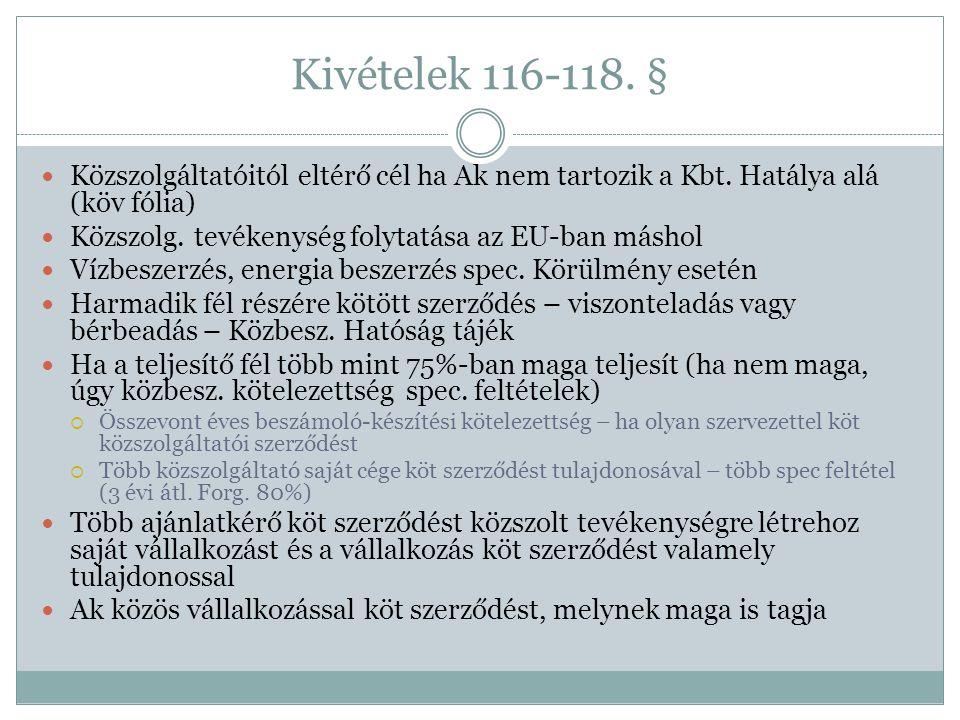 Kivételek 116-118. §  Közszolgáltatóitól eltérő cél ha Ak nem tartozik a Kbt. Hatálya alá (köv fólia)  Közszolg. tevékenység folytatása az EU-ban má