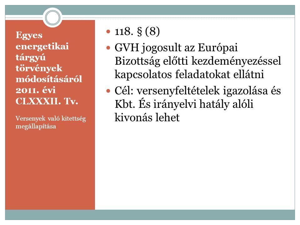 Egyes energetikai tárgyú törvények módosításáról 2011. évi CLXXXII. Tv. Versenyek való kitettség megállapítása  118. § (8)  GVH jogosult az Európai