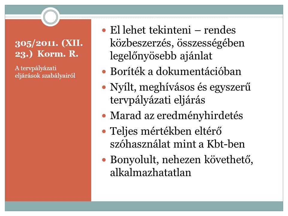 305/2011. (XII. 23.) Korm. R. A tervpályázati eljárások szabályairól  El lehet tekinteni – rendes közbeszerzés, összességében legelőnyösebb ajánlat 