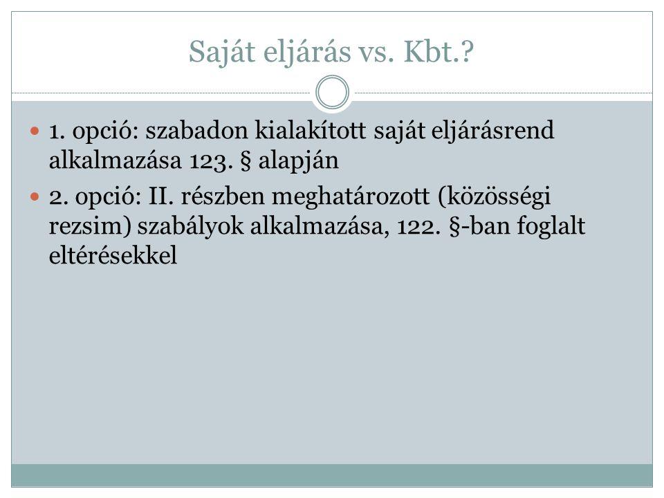 Saját eljárás vs. Kbt.?  1. opció: szabadon kialakított saját eljárásrend alkalmazása 123. § alapján  2. opció: II. részben meghatározott (közösségi
