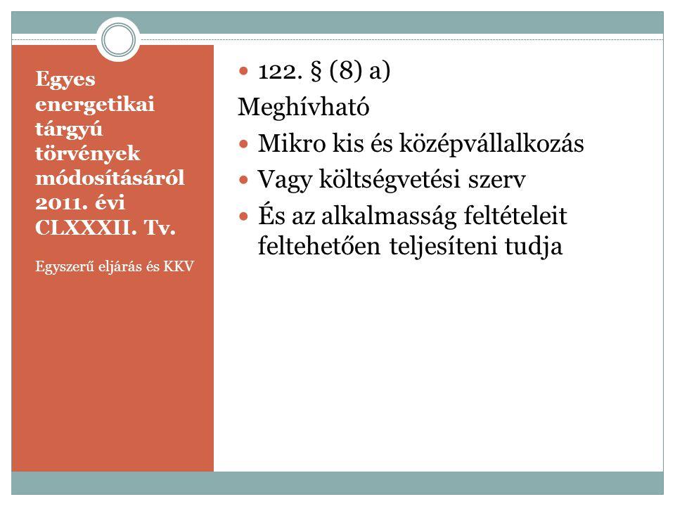 Egyes energetikai tárgyú törvények módosításáról 2011. évi CLXXXII. Tv. Egyszerű eljárás és KKV  122. § (8) a) Meghívható  Mikro kis és középvállalk