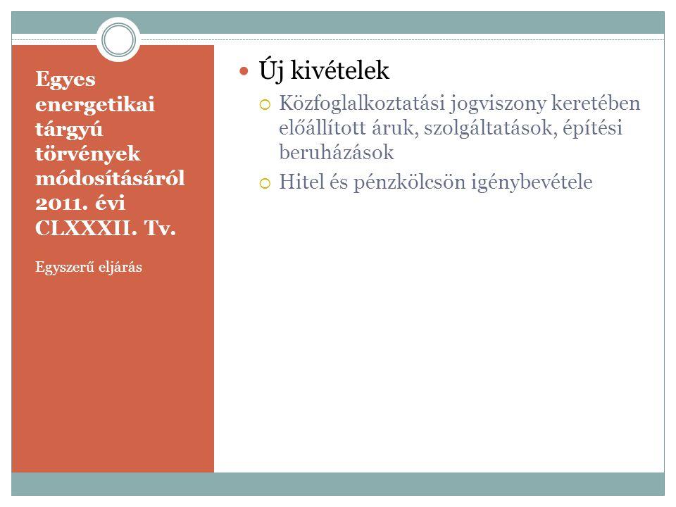 Egyes energetikai tárgyú törvények módosításáról 2011. évi CLXXXII. Tv. Egyszerű eljárás  Új kivételek  Közfoglalkoztatási jogviszony keretében előá