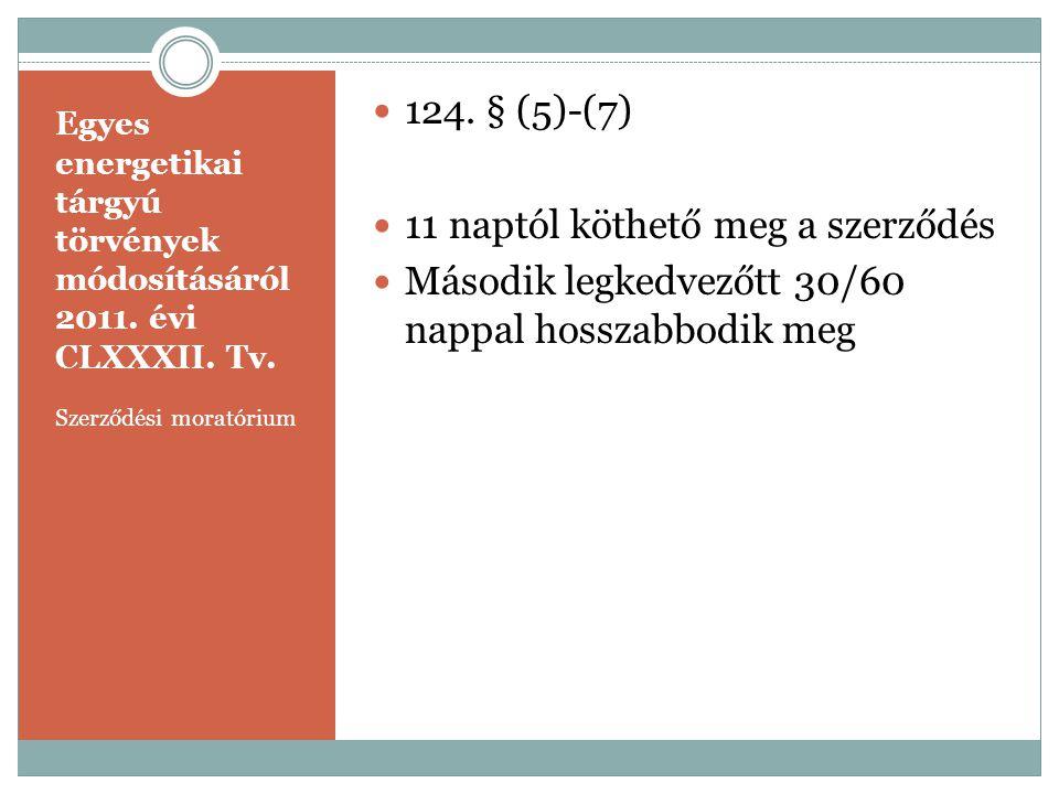 Egyes energetikai tárgyú törvények módosításáról 2011. évi CLXXXII. Tv. Szerződési moratórium  124. § (5)-(7)  11 naptól köthető meg a szerződés  M