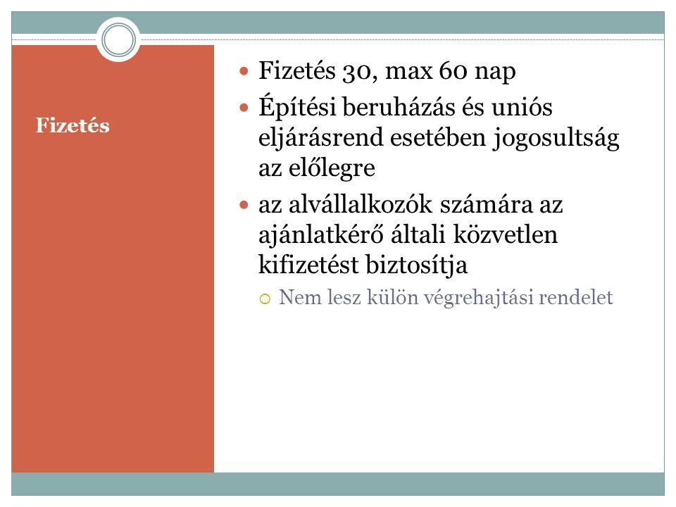 Fizetés  Fizetés 30, max 60 nap  Építési beruházás és uniós eljárásrend esetében jogosultság az előlegre  az alvállalkozók számára az ajánlatkérő á