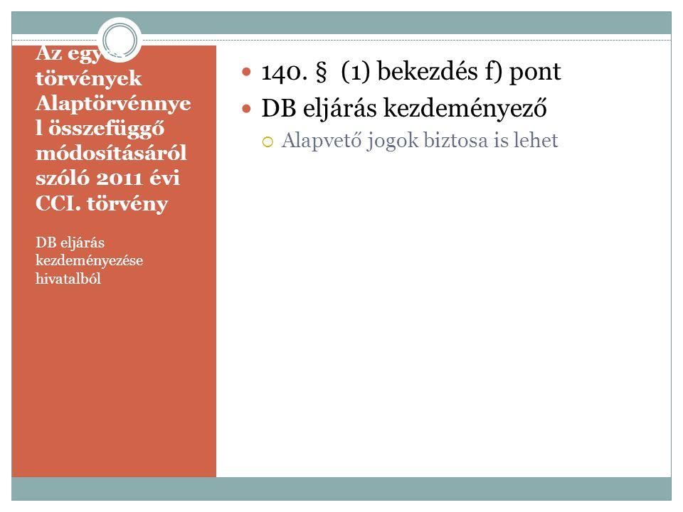 Az egyes törvények Alaptörvénnye l összefüggő módosításáról szóló 2011 évi CCI. törvény DB eljárás kezdeményezése hivatalból  140. § (1) bekezdés f)