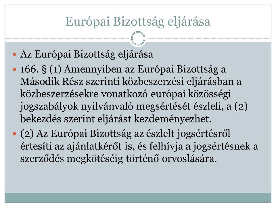 Európai Bizottság eljárása  Az Európai Bizottság eljárása  166. § (1) Amennyiben az Európai Bizottság a Második Rész szerinti közbeszerzési eljárásb