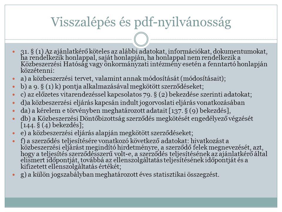 Visszalépés és pdf-nyilvánosság  31. § (1) Az ajánlatkérő köteles az alábbi adatokat, információkat, dokumentumokat, ha rendelkezik honlappal, saját
