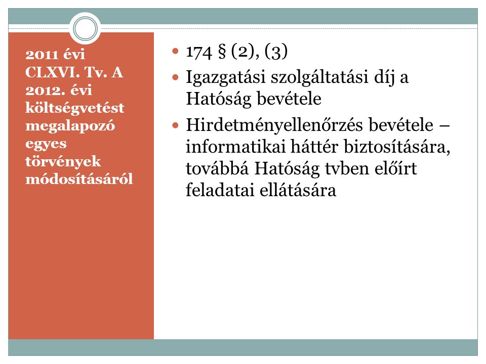 2011 évi CLXVI. Tv. A 2012. évi költségvetést megalapozó egyes törvények módosításáról  174 § (2), (3)  Igazgatási szolgáltatási díj a Hatóság bevét