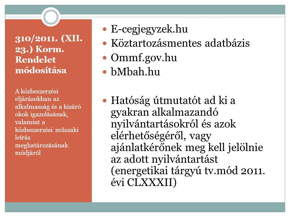 310/2011. (XII. 23.) Korm. Rendelet módosítása A közbeszerzési eljárásokban az alkalmasság és a kizáró okok igazolásának, valamint a közbeszerzési műs