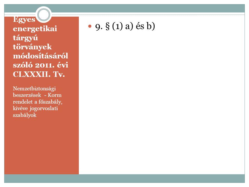 Egyes energetikai tárgyú törványek módosításáról szóló 2011. évi CLXXXII. Tv. Nemzetbiztonsági beszerzések - Korm rendelet a főszabály, kivéve jogorvo
