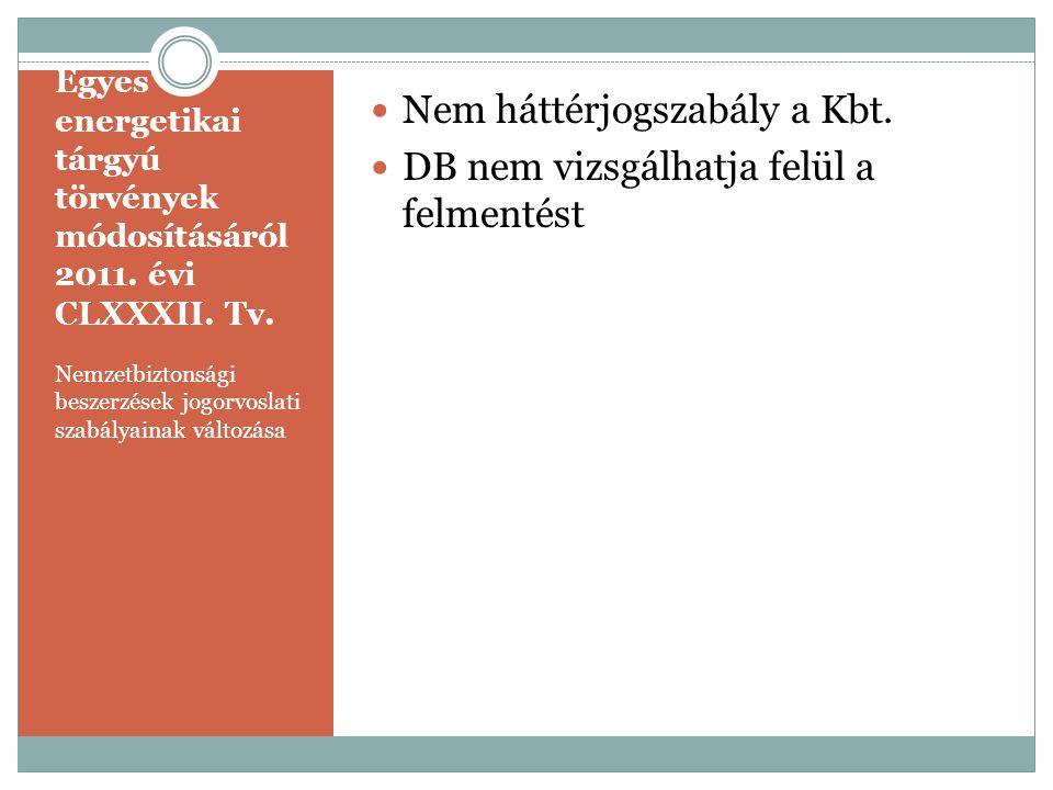 Egyes energetikai tárgyú törvények módosításáról 2011. évi CLXXXII. Tv. Nemzetbiztonsági beszerzések jogorvoslati szabályainak változása  Nem háttérj