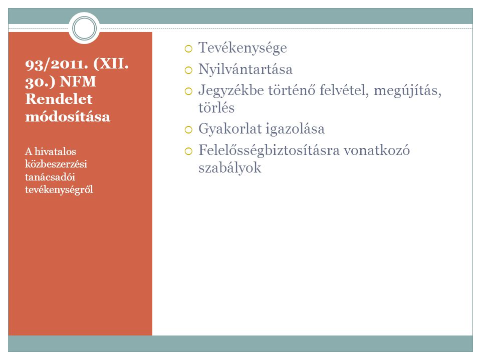 93/2011. (XII. 30.) NFM Rendelet módosítása A hivatalos közbeszerzési tanácsadói tevékenységről  Tevékenysége  Nyilvántartása  Jegyzékbe történő fe