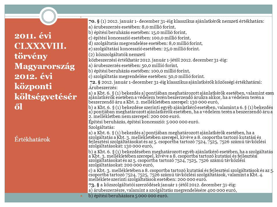2011. évi CLXXXVIII. törvény Magyarország 2012. évi központi költségvetésér ől Értékhatárok   70. § (1) 2012. január 1- december 31-éig klasszikus a