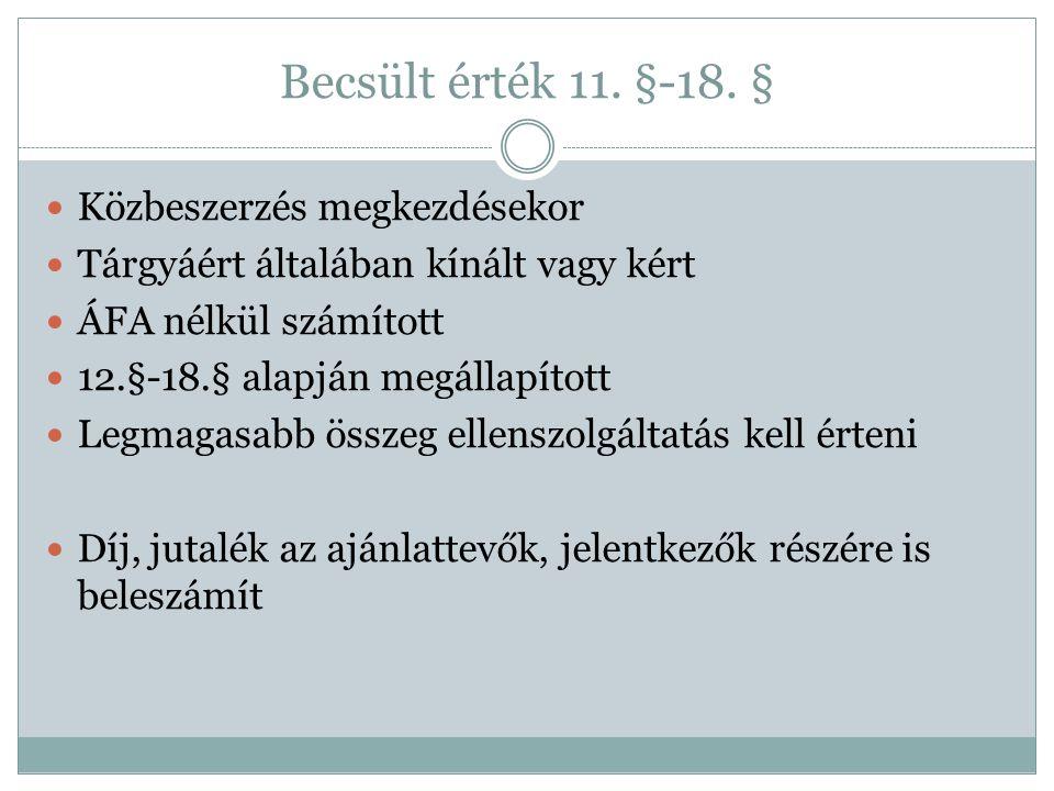 Becsült érték 11. §-18. §  Közbeszerzés megkezdésekor  Tárgyáért általában kínált vagy kért  ÁFA nélkül számított  12.§-18.§ alapján megállapított