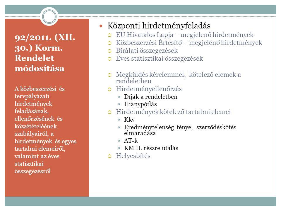 92/2011. (XII. 30.) Korm. Rendelet módosítása A közbeszerzési és tervpályázati hirdetmények feladásának, ellenőrzésének és közzétételéének szabályairó