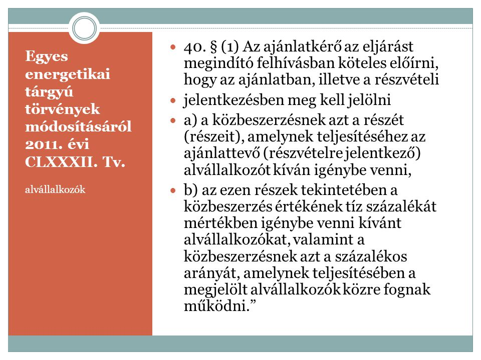Egyes energetikai tárgyú törvények módosításáról 2011. évi CLXXXII. Tv. alvállalkozók  40. § (1) Az ajánlatkérő az eljárást megindító felhívásban köt