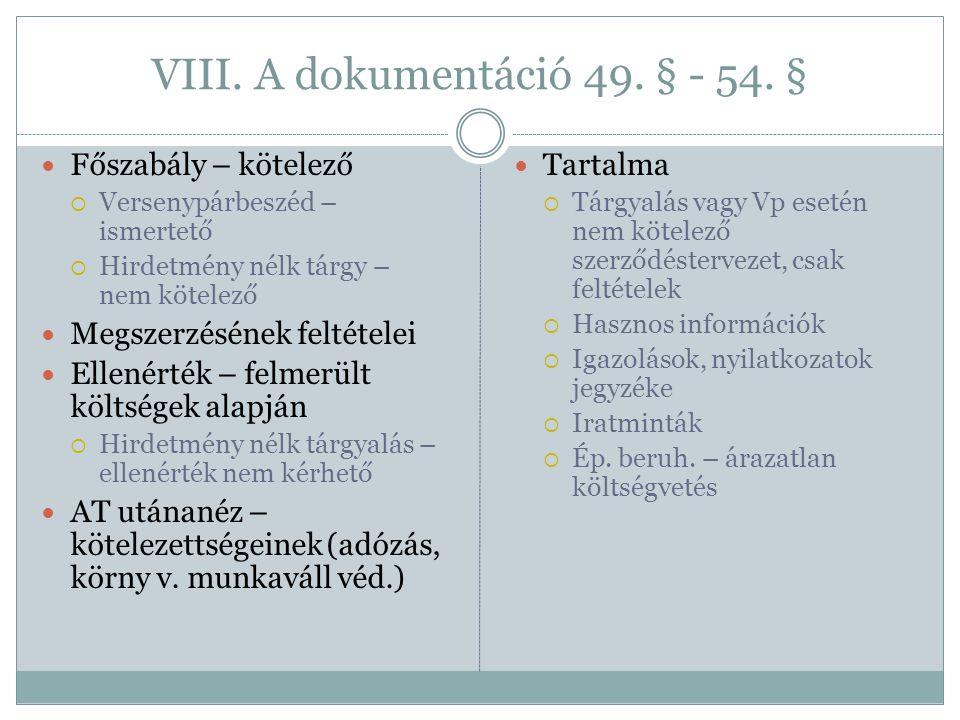VIII. A dokumentáció 49. § - 54. §  Főszabály – kötelező  Versenypárbeszéd – ismertető  Hirdetmény nélk tárgy – nem kötelező  Megszerzésének felté
