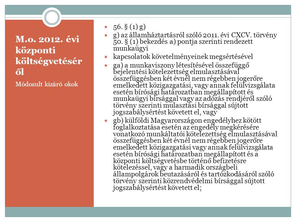 M.o. 2012. évi központi költségvetésér ől Módosult kizáró okok  56. § (1) g)  g) az államháztartásról szóló 2011. évi CXCV. törvény 50. § (1) bekezd