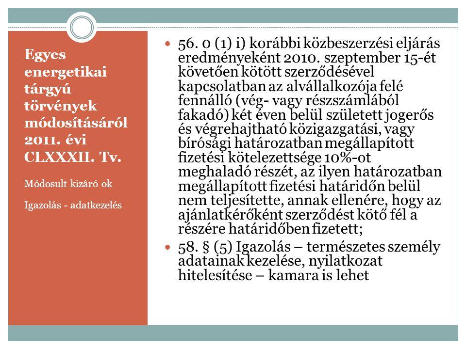 Egyes energetikai tárgyú törvények módosításáról 2011. évi CLXXXII. Tv. Módosult kizáró ok Igazolás - adatkezelés  56. 0 (1) i) korábbi közbeszerzési