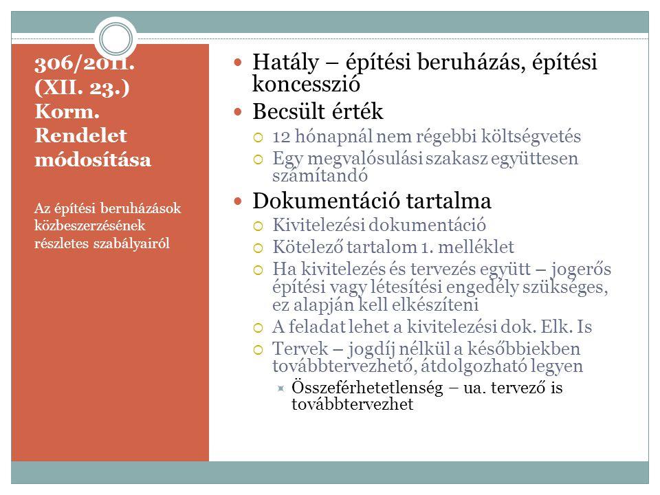 306/2011. (XII. 23.) Korm. Rendelet módosítása Az építési beruházások közbeszerzésének részletes szabályairól  Hatály – építési beruházás, építési ko