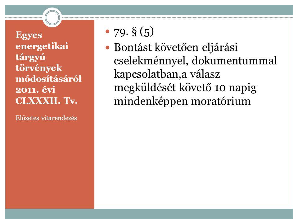Egyes energetikai tárgyú törvények módosításáról 2011. évi CLXXXII. Tv. Előzetes vitarendezés  79. § (5)  Bontást követően eljárási cselekménnyel, d