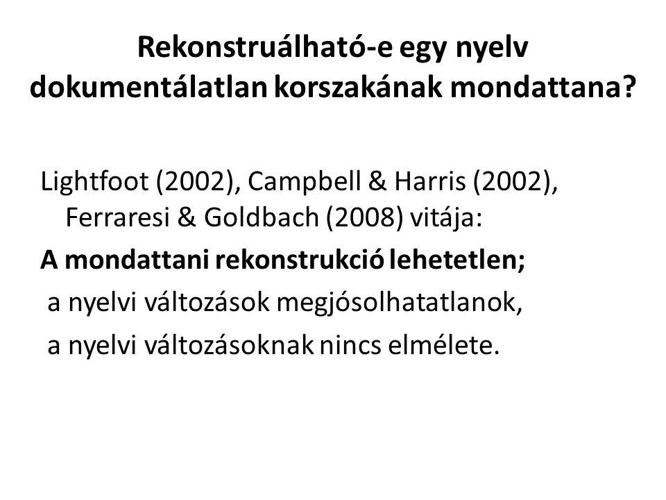 Elméleti állítás: A mondattani szerkezetek rekonstruálásához vannak eszközök/bizonyítékok: 1.A már megindult nyelvi változások lefutásának ʃ-modellje 2.Nyelvi kövületek