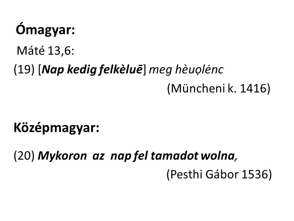 Ómagyar: Máté 13,6: (19) [Nap kedig felkèluē] meg hèuọlėnc (Müncheni k.