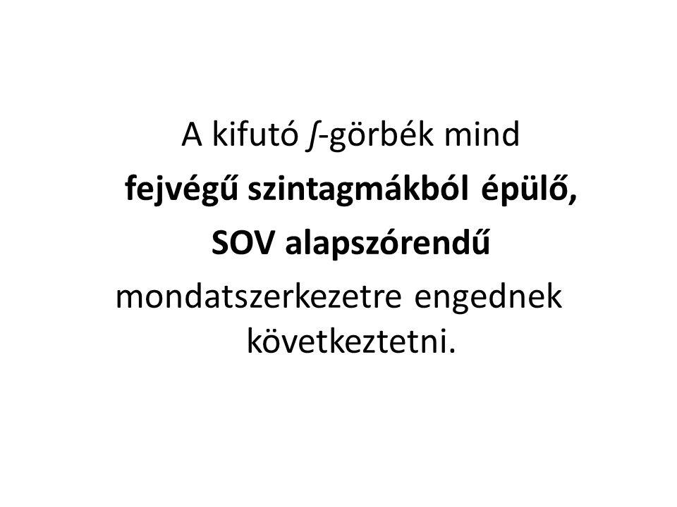 A kifutó ʃ-görbék mind fejvégű szintagmákból épülő, SOV alapszórendű mondatszerkezetre engednek következtetni.