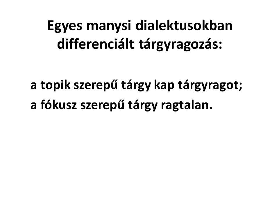 Egyes manysi dialektusokban differenciált tárgyragozás: a topik szerepű tárgy kap tárgyragot; a fókusz szerepű tárgy ragtalan.